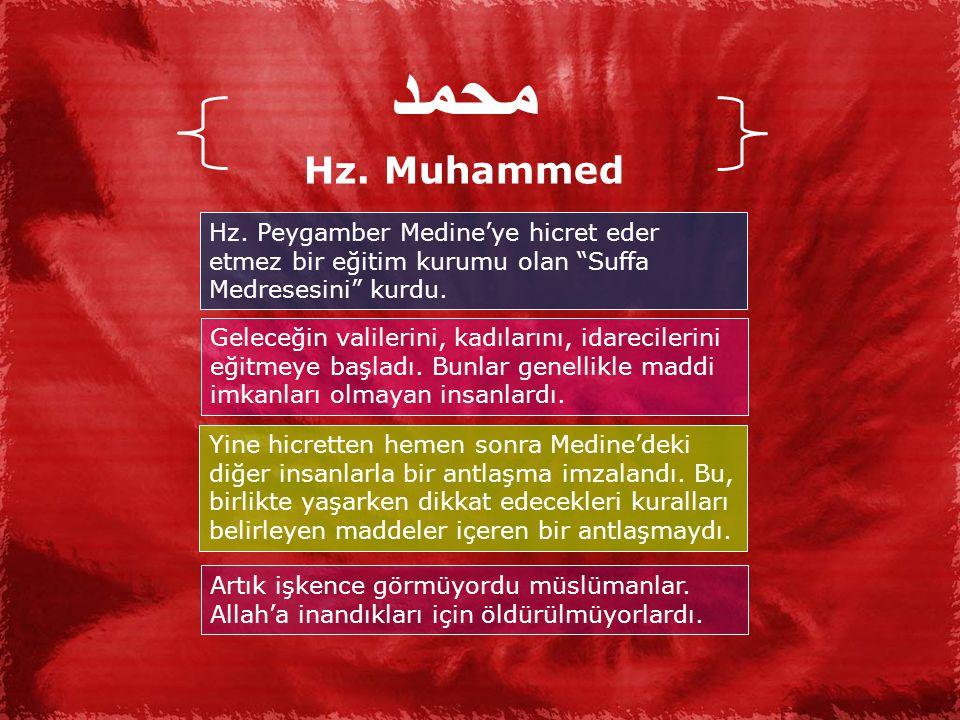 محمد Hz. Muhammed. Hz. Peygamber Medine'ye hicret eder etmez bir eğitim kurumu olan Suffa Medresesini kurdu.