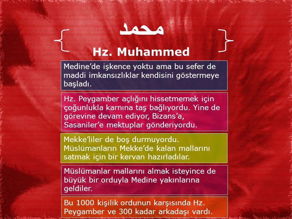 محمد Hz. Muhammed. Medine'de işkence yoktu ama bu sefer de maddi imkansızlıklar kendisini göstermeye başladı.