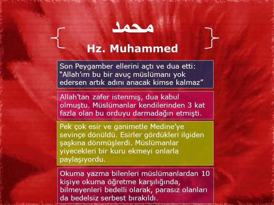 محمد Hz. Muhammed. Son Peygamber ellerini açtı ve dua etti: Allah'ım bu bir avuç müslümanı yok edersen artık adını anacak kimse kalmaz