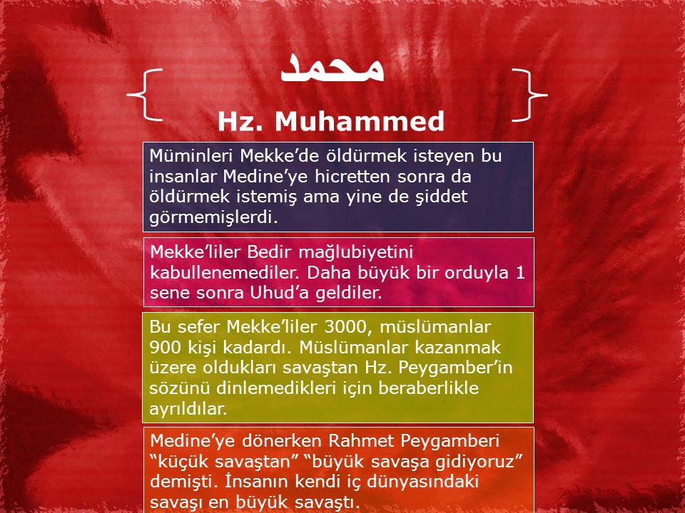 محمد Hz. Muhammed. Müminleri Mekke'de öldürmek isteyen bu insanlar Medine'ye hicretten sonra da öldürmek istemiş ama yine de şiddet görmemişlerdi.