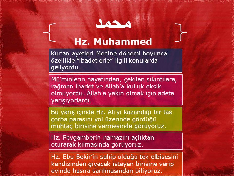 محمد Hz. Muhammed. Kur'an ayetleri Medine dönemi boyunca özellikle ibadetlerle ilgili konularda geliyordu.