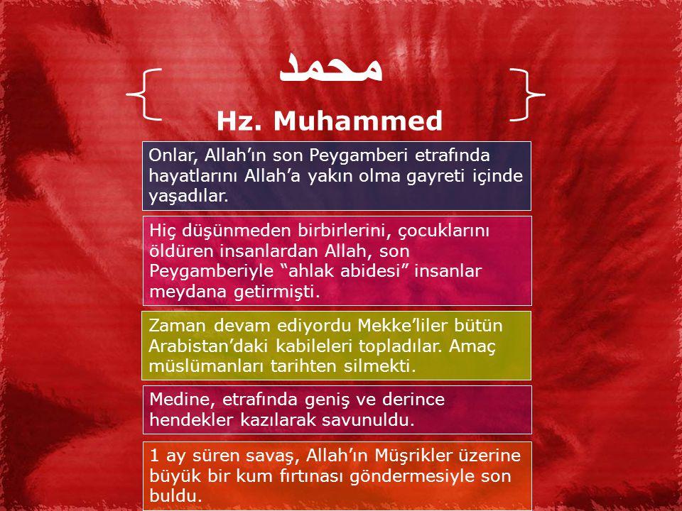 محمد Hz. Muhammed. Onlar, Allah'ın son Peygamberi etrafında hayatlarını Allah'a yakın olma gayreti içinde yaşadılar.