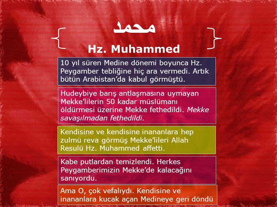 محمد Hz. Muhammed. 10 yıl süren Medine dönemi boyunca Hz. Peygamber tebliğine hiç ara vermedi. Artık bütün Arabistan'da kabul görmüştü.