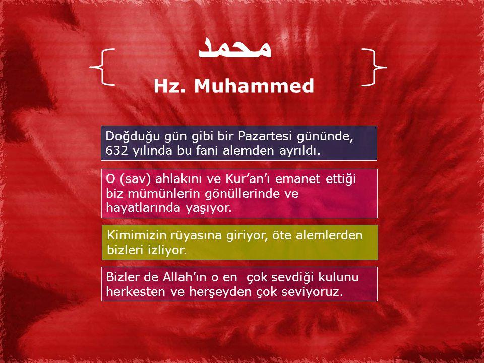محمد Hz. Muhammed. Doğduğu gün gibi bir Pazartesi gününde, 632 yılında bu fani alemden ayrıldı.