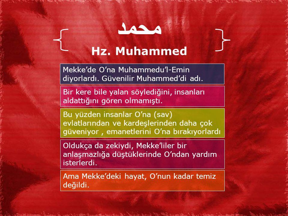 محمد Hz. Muhammed. Mekke'de O'na Muhammedu'l-Emin diyorlardı. Güvenilir Muhammed'di adı.