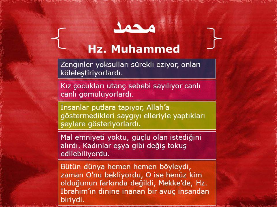 محمد Hz. Muhammed. Zenginler yoksulları sürekli eziyor, onları köleleştiriyorlardı.