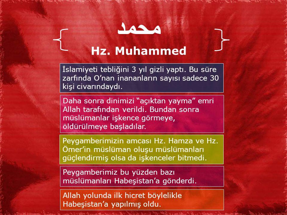 محمد Hz. Muhammed. İslamiyeti tebliğini 3 yıl gizli yaptı. Bu süre zarfında O'nan inananların sayısı sadece 30 kişi civarındaydı.