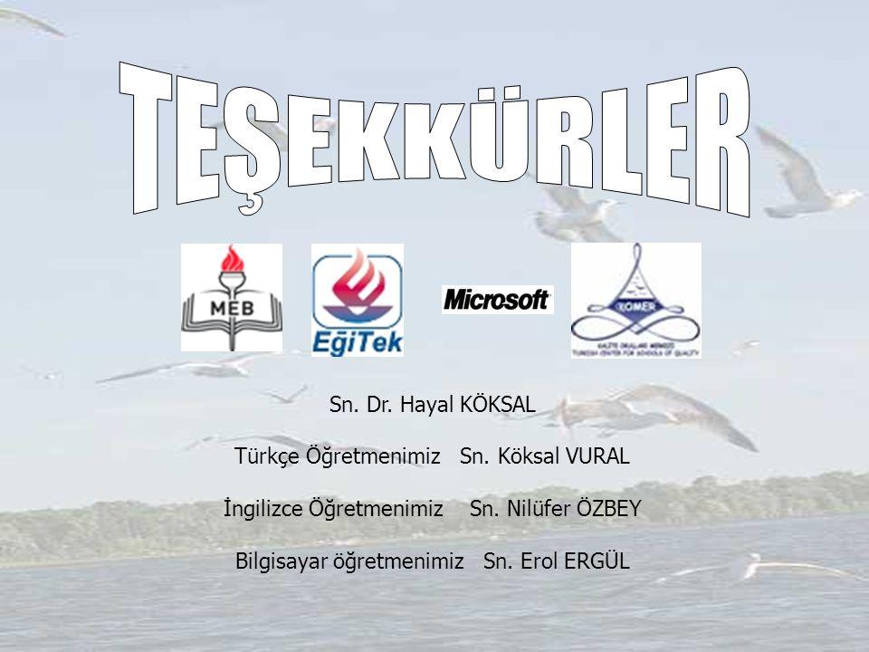 TEŞEKKÜRLER Sn. Dr. Hayal KÖKSAL Türkçe Öğretmenimiz Sn. Köksal VURAL