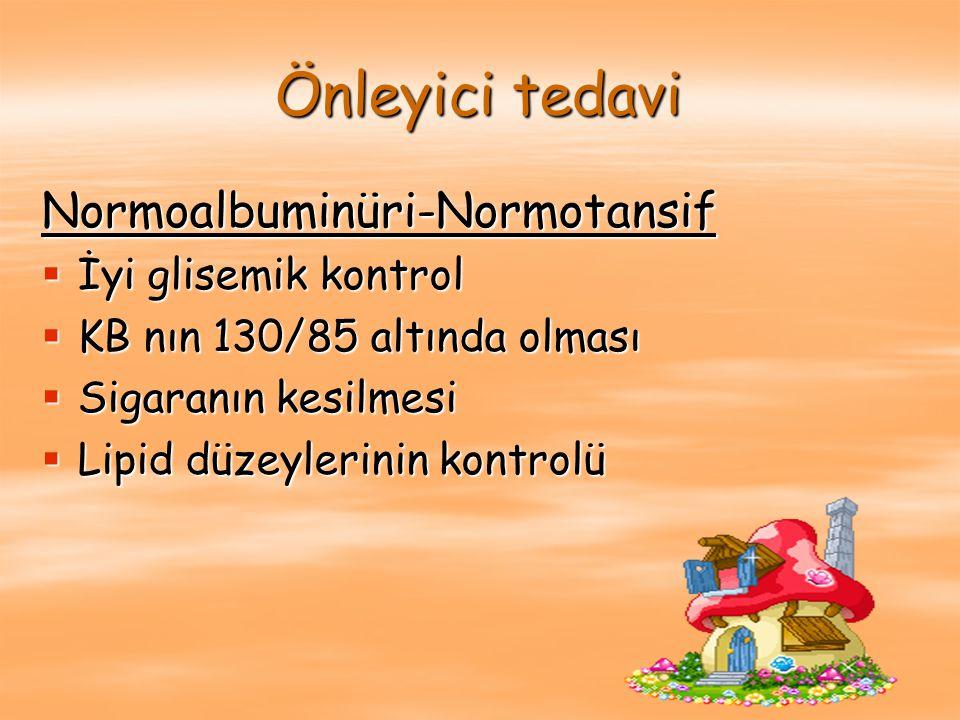 Önleyici tedavi Normoalbuminüri-Normotansif İyi glisemik kontrol