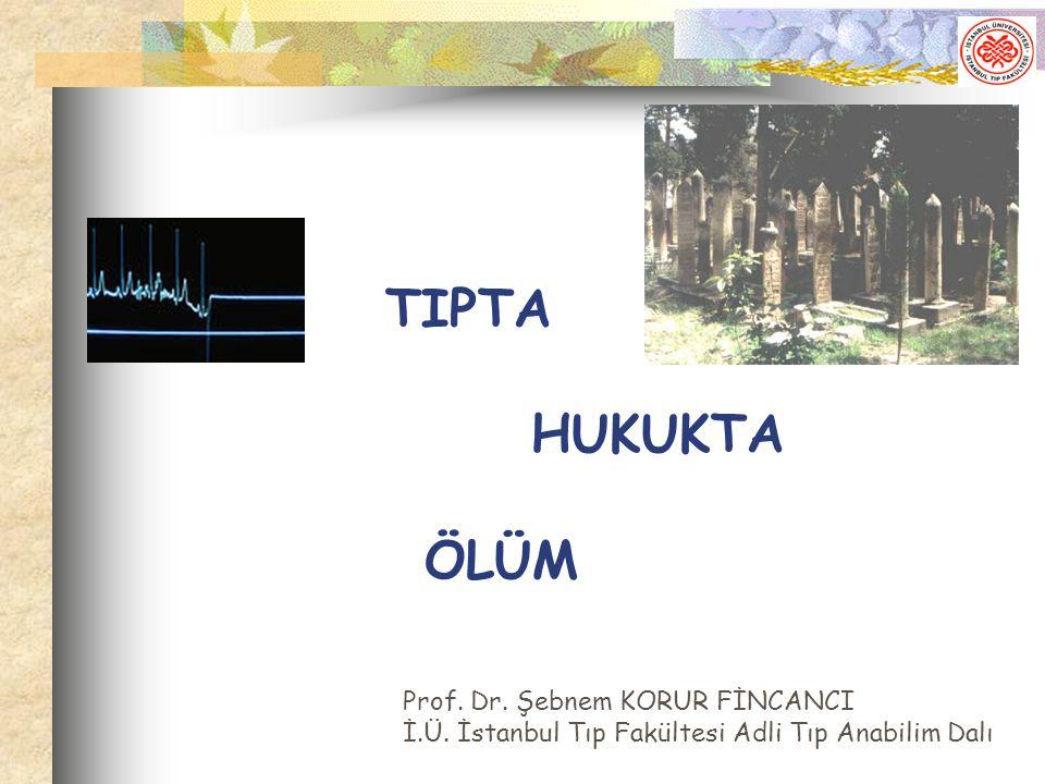 TIPTA HUKUKTA. ÖLÜM. Prof. Dr. Şebnem KORUR FİNCANCI İ.Ü.