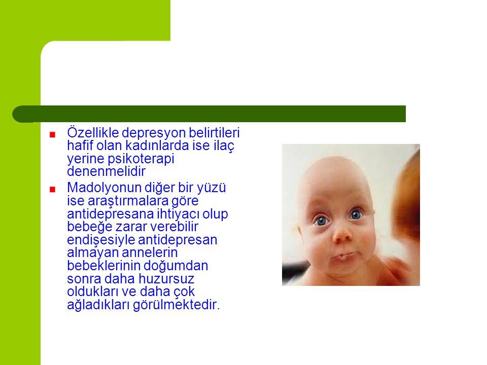 Özellikle depresyon belirtileri hafif olan kadınlarda ise ilaç yerine psikoterapi denenmelidir