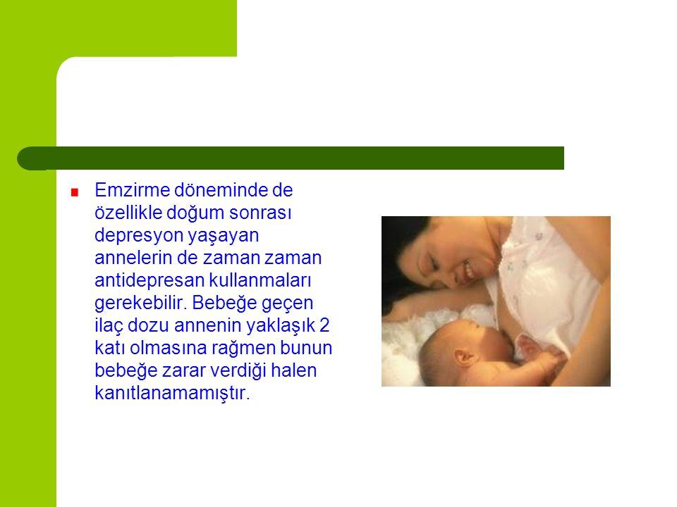 Emzirme döneminde de özellikle doğum sonrası depresyon yaşayan annelerin de zaman zaman antidepresan kullanmaları gerekebilir.