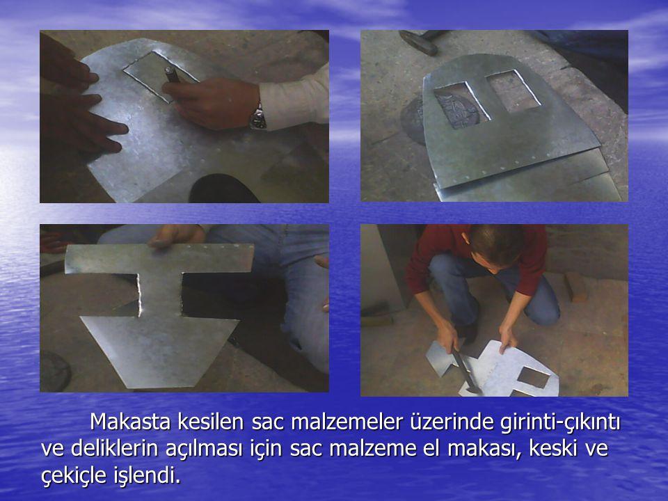 Makasta kesilen sac malzemeler üzerinde girinti-çıkıntı ve deliklerin açılması için sac malzeme el makası, keski ve çekiçle işlendi.