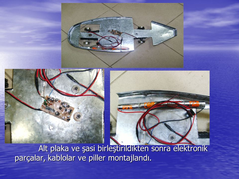 Alt plaka ve şasi birleştirildikten sonra elektronik parçalar, kablolar ve piller montajlandı.