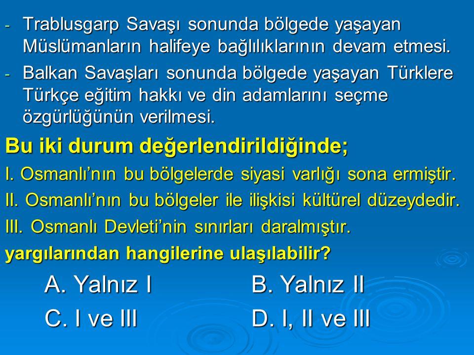 A. Yalnız I B. Yalnız II C. I ve III D. I, II ve III