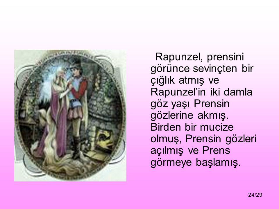 Rapunzel, prensini görünce sevinçten bir çığlık atmış ve Rapunzel'in iki damla göz yaşı Prensin gözlerine akmış.