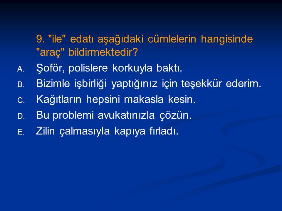 9. ile edatı aşağıdaki cümlelerin hangisinde araç bildirmektedir