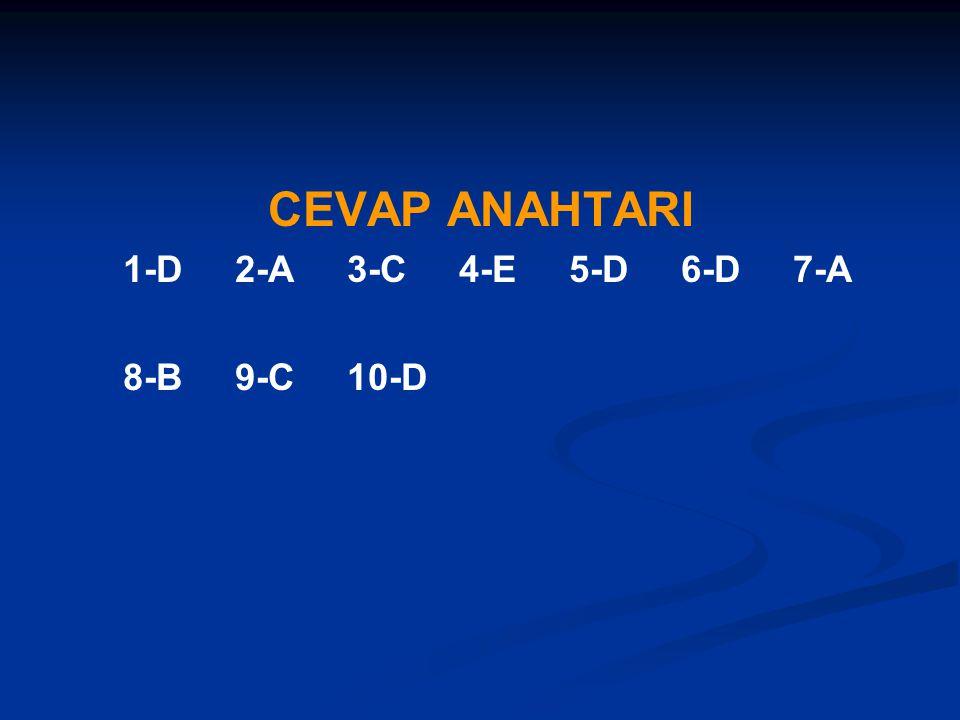CEVAP ANAHTARI 1-D 2-A 3-C 4-E 5-D 6-D 7-A 8-B 9-C 10-D