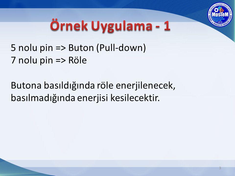 Örnek Uygulama - 1 5 nolu pin => Buton (Pull-down) 7 nolu pin => Röle Butona basıldığında röle enerjilenecek, basılmadığında enerjisi kesilecektir.