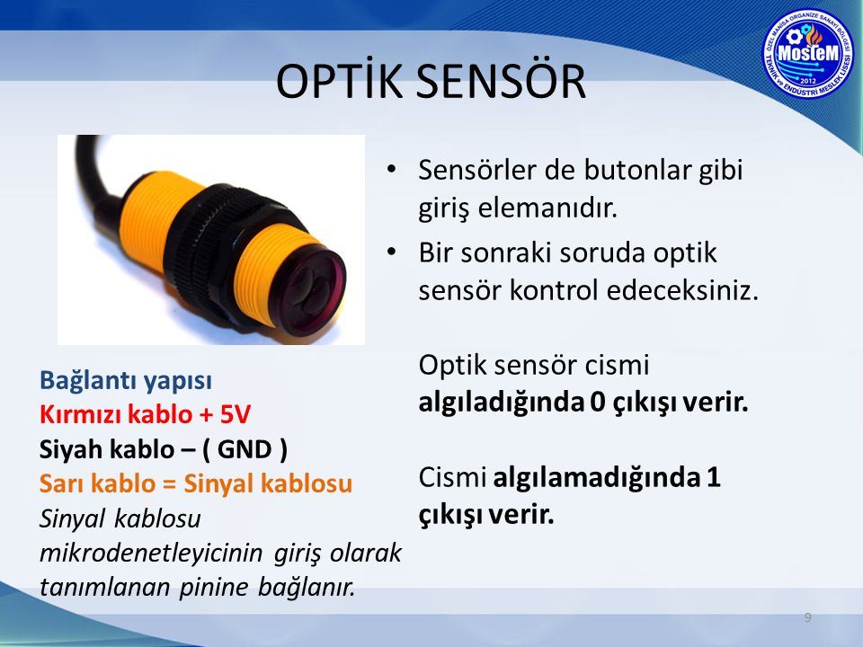 OPTİK SENSÖR Sensörler de butonlar gibi giriş elemanıdır.