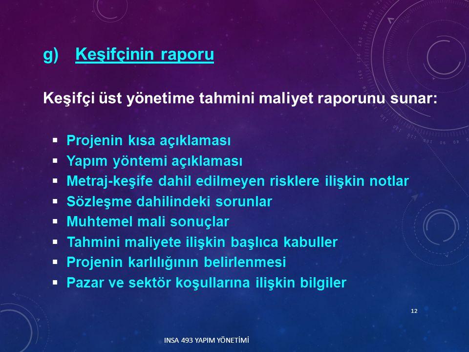 g) Keşifçinin raporu Keşifçi üst yönetime tahmini maliyet raporunu sunar: Projenin kısa açıklaması.