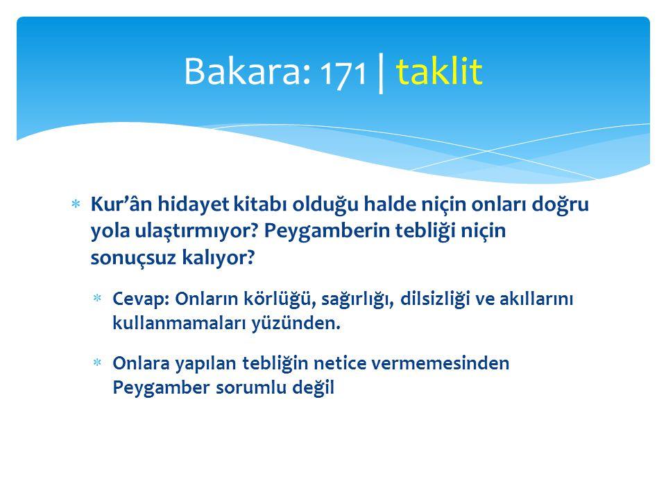 Bakara: 171 | taklit Kur'ân hidayet kitabı olduğu halde niçin onları doğru yola ulaştırmıyor Peygamberin tebliği niçin sonuçsuz kalıyor