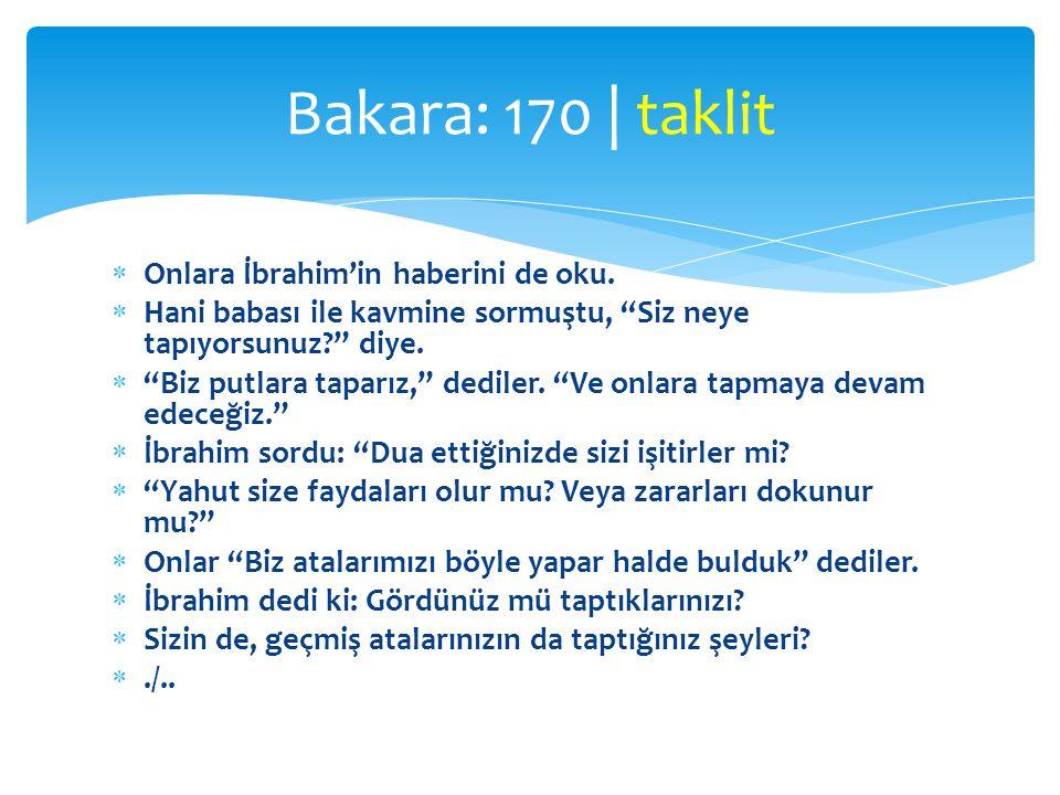 Bakara: 170 | taklit Onlara İbrahim'in haberini de oku.