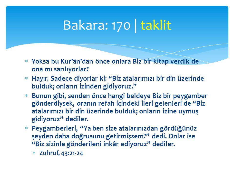 Bakara: 170 | taklit Yoksa bu Kur'ân'dan önce onlara Biz bir kitap verdik de ona mı sarılıyorlar