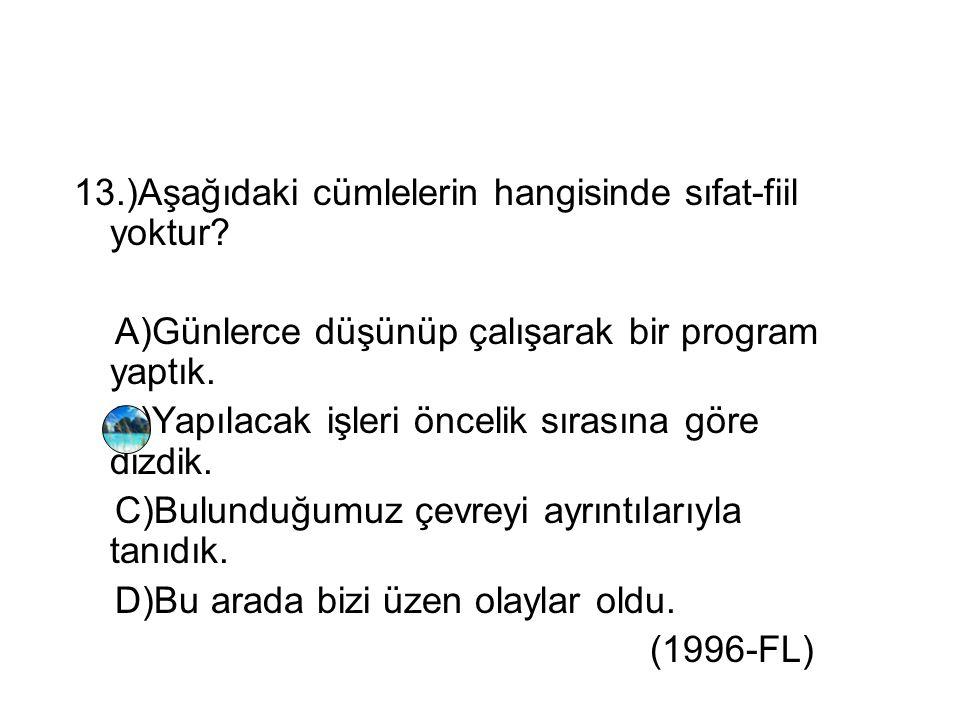 13.)Aşağıdaki cümlelerin hangisinde sıfat-fiil yoktur