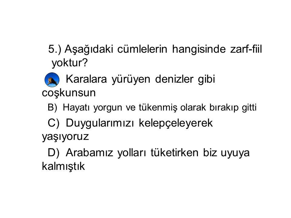 5.) Aşağıdaki cümlelerin hangisinde zarf-fiil yoktur