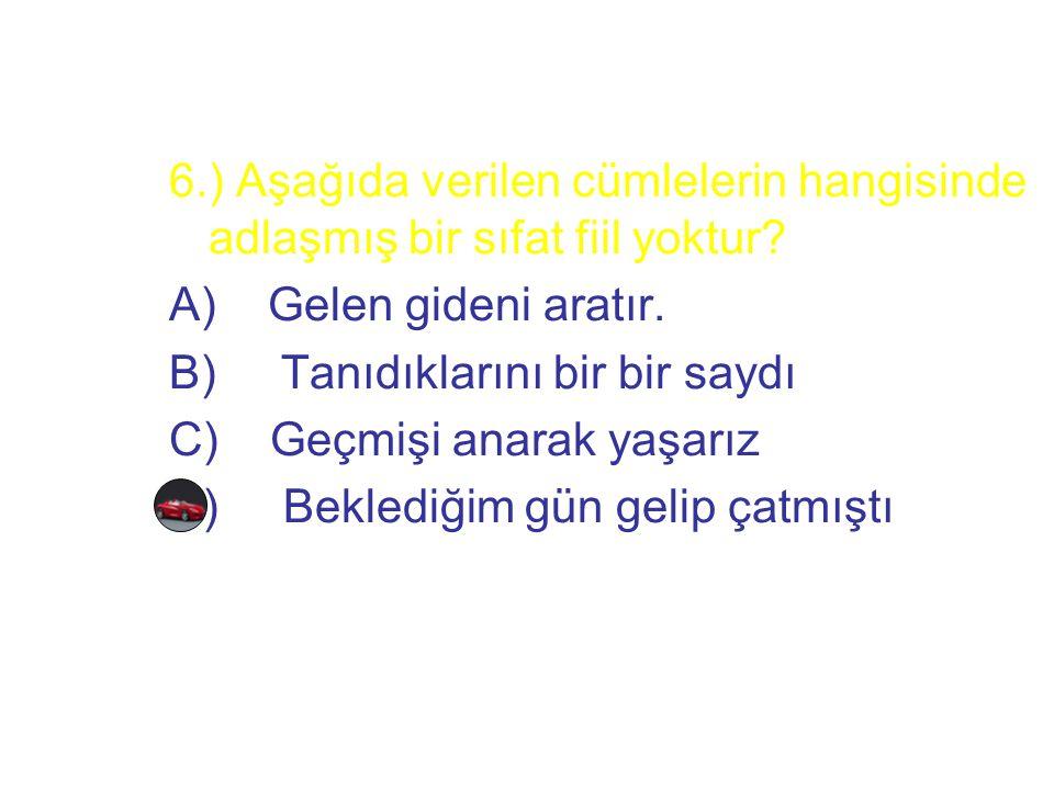 6.) Aşağıda verilen cümlelerin hangisinde adlaşmış bir sıfat fiil yoktur