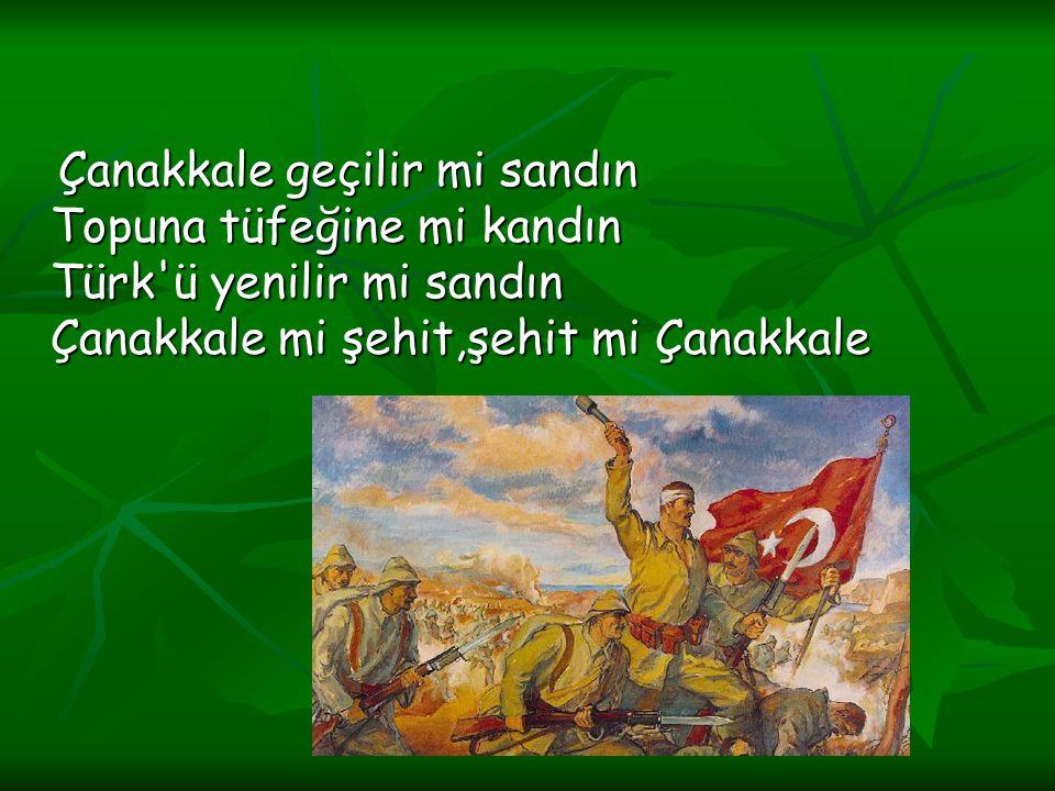 Çanakkale geçilir mi sandın Topuna tüfeğine mi kandın Türk ü yenilir mi sandın Çanakkale mi şehit,şehit mi Çanakkale