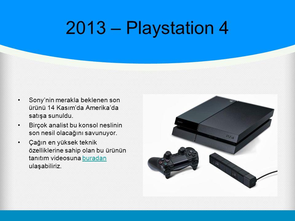 2013 – Playstation 4 Sony'nin merakla beklenen son ürünü 14 Kasım'da Amerika'da satışa sunuldu.