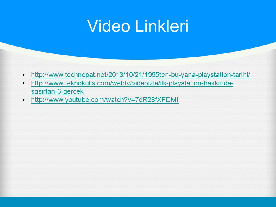 Video Linkleri http://www.technopat.net/2013/10/21/1995ten-bu-yana-playstation-tarihi/