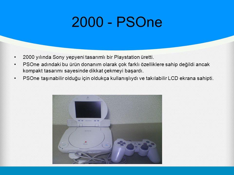 2000 - PSOne 2000 yılında Sony yepyeni tasarımlı bir Playstation üretti.