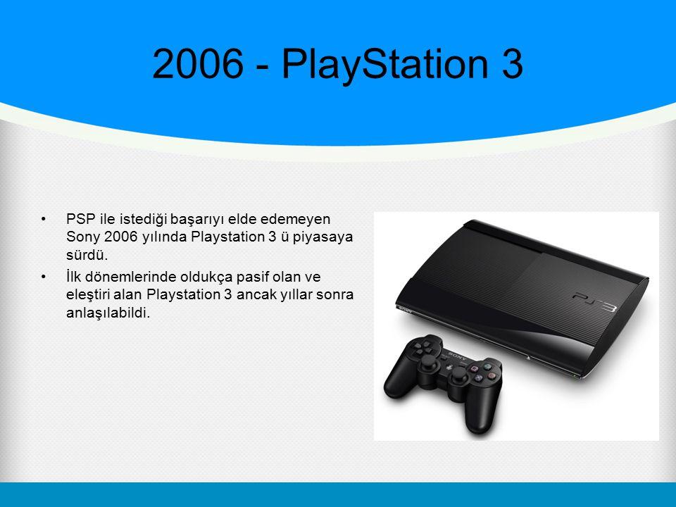 2006 - PlayStation 3 PSP ile istediği başarıyı elde edemeyen Sony 2006 yılında Playstation 3 ü piyasaya sürdü.