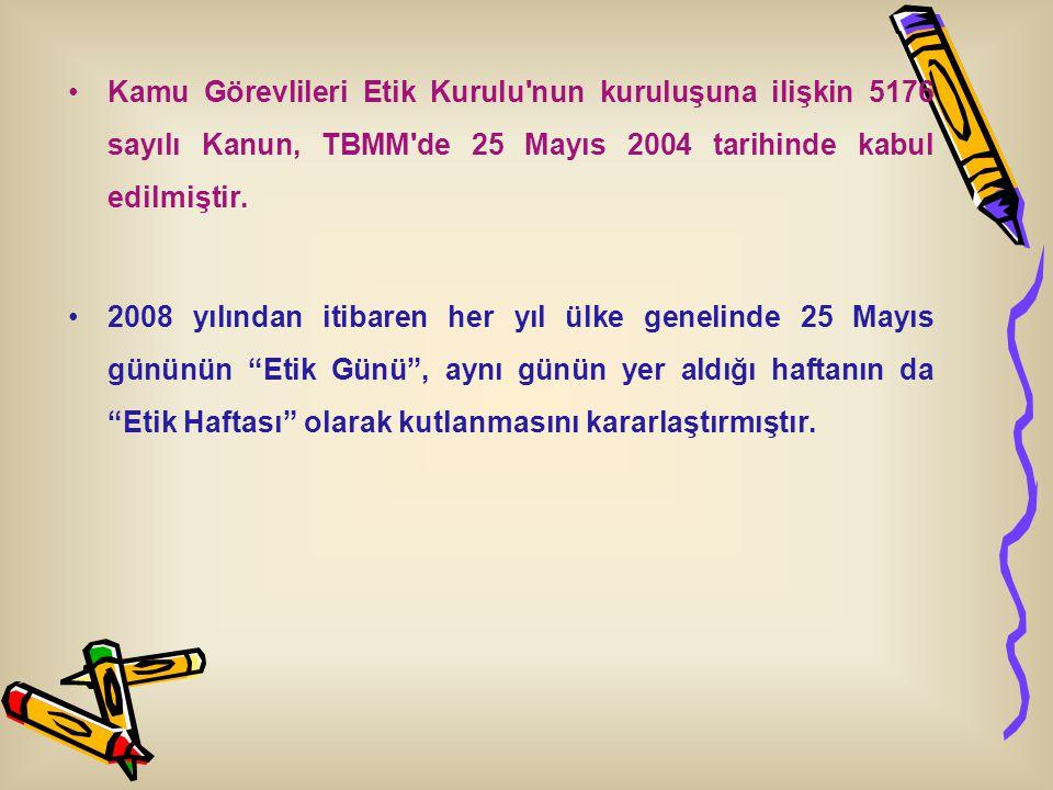 Kamu Görevlileri Etik Kurulu nun kuruluşuna ilişkin 5176 sayılı Kanun, TBMM de 25 Mayıs 2004 tarihinde kabul edilmiştir.