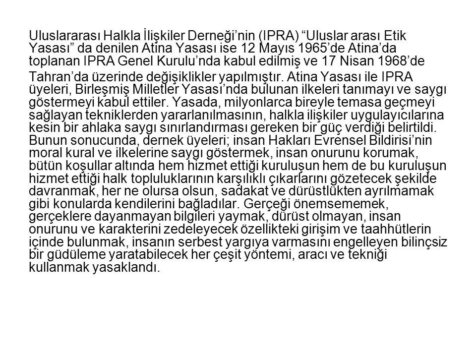 Uluslararası Halkla İlişkiler Derneği'nin (IPRA) Uluslar arası Etik Yasası da denilen Atina Yasası ise 12 Mayıs 1965'de Atina'da toplanan IPRA Genel Kurulu'nda kabul edilmiş ve 17 Nisan 1968'de