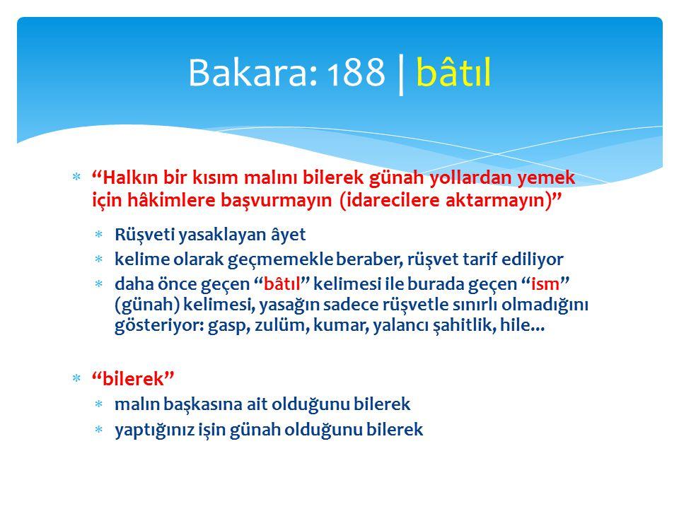 Bakara: 188 | bâtıl Halkın bir kısım malını bilerek günah yollardan yemek için hâkimlere başvurmayın (idarecilere aktarmayın)