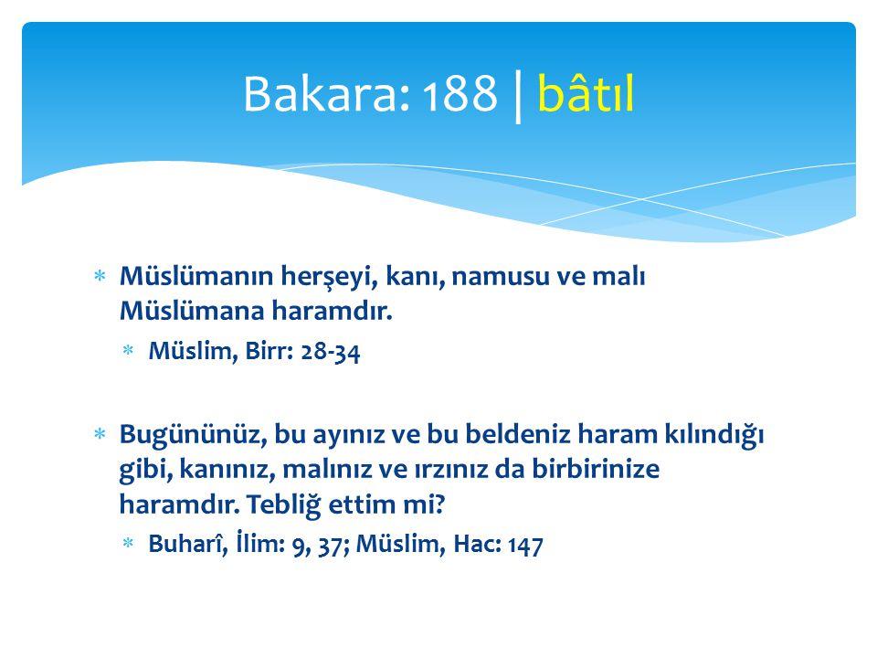 Bakara: 188 | bâtıl Müslümanın herşeyi, kanı, namusu ve malı Müslümana haramdır. Müslim, Birr: 28-34.