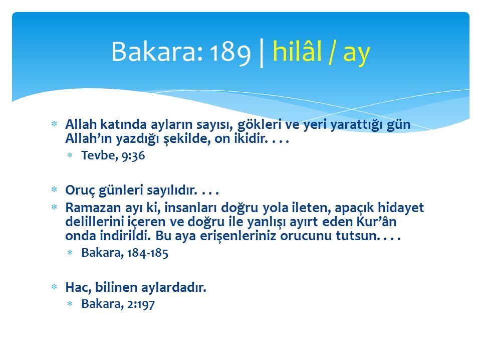 Bakara: 189 | hilâl / ay Allah katında ayların sayısı, gökleri ve yeri yarattığı gün Allah'ın yazdığı şekilde, on ikidir. . . .