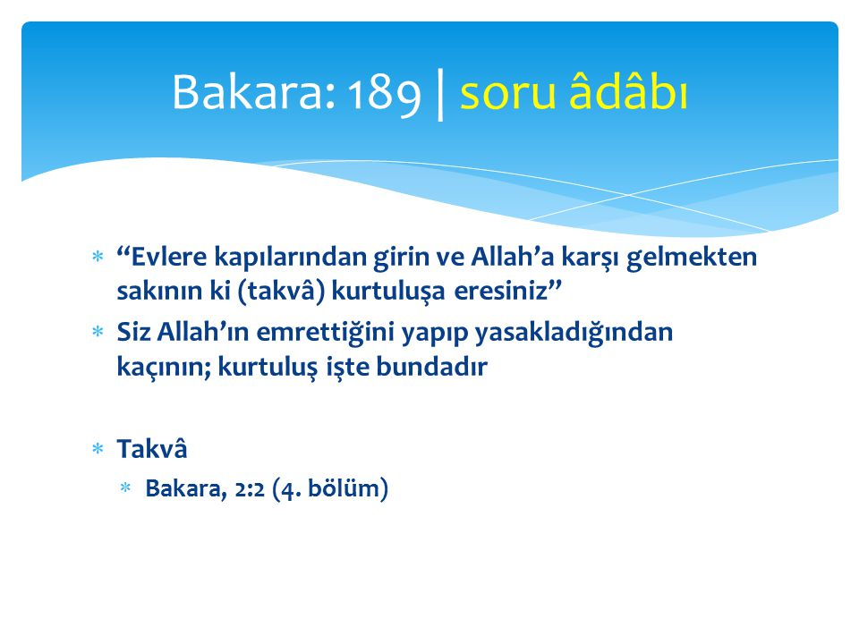 Bakara: 189 | soru âdâbı Evlere kapılarından girin ve Allah'a karşı gelmekten sakının ki (takvâ) kurtuluşa eresiniz