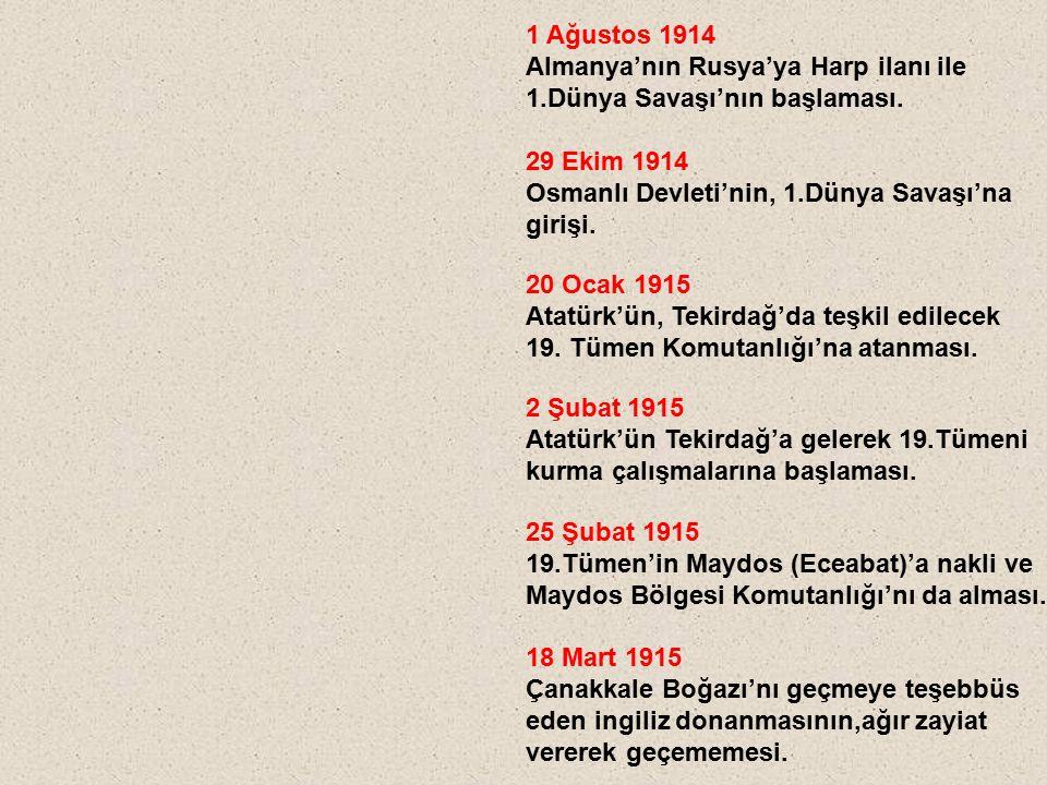 1 Ağustos 1914 Almanya'nın Rusya'ya Harp ilanı ile. 1.Dünya Savaşı'nın başlaması. 29 Ekim 1914. Osmanlı Devleti'nin, 1.Dünya Savaşı'na.