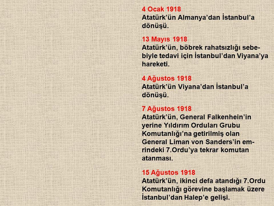 4 Ocak 1918 Atatürk'ün Almanya'dan İstanbul'a. dönüşü. 13 Mayıs 1918. Atatürk'ün, böbrek rahatsızlığı sebe-