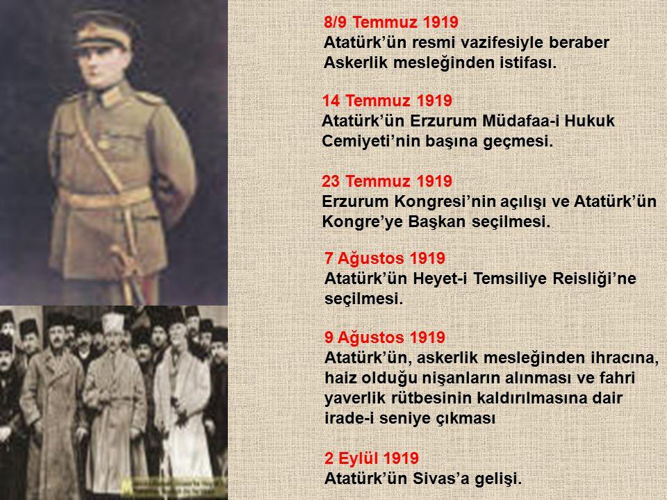 8/9 Temmuz 1919 Atatürk'ün resmi vazifesiyle beraber. Askerlik mesleğinden istifası. 14 Temmuz 1919.
