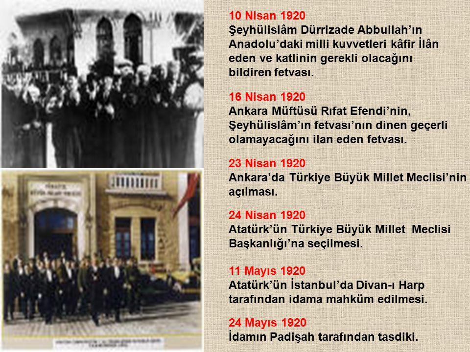 10 Nisan 1920 Şeyhülislâm Dürrizade Abbullah'ın. Anadolu'daki milli kuvvetleri kâfir İlân. eden ve katlinin gerekli olacağını.