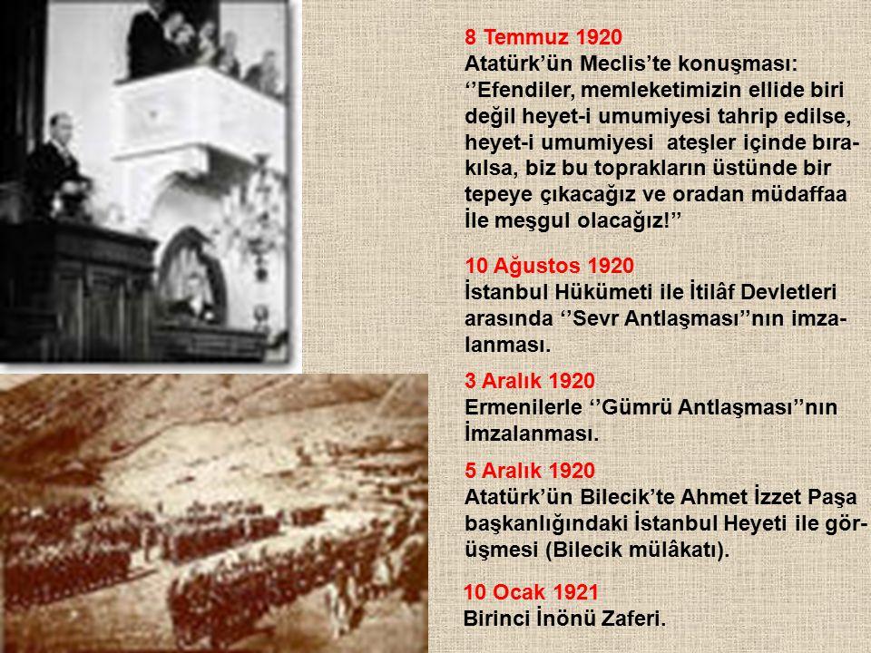 8 Temmuz 1920 Atatürk'ün Meclis'te konuşması: ''Efendiler, memleketimizin ellide biri. değil heyet-i umumiyesi tahrip edilse,
