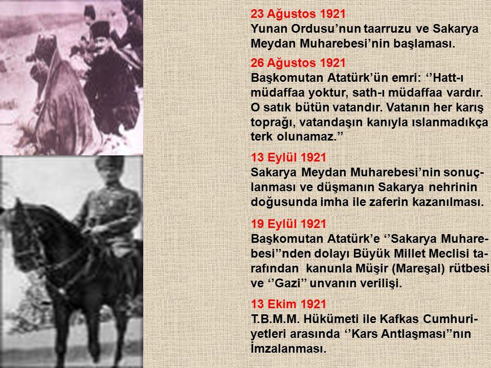 23 Ağustos 1921 Yunan Ordusu'nun taarruzu ve Sakarya. Meydan Muharebesi'nin başlaması. 26 Ağustos 1921.
