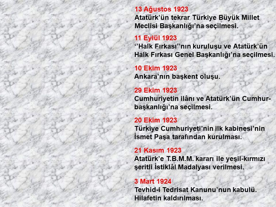 13 Ağustos 1923 Atatürk'ün tekrar Türkiye Büyük Millet. Meclisi Başkanlığı'na seçilmesi. 11 Eylül 1923.