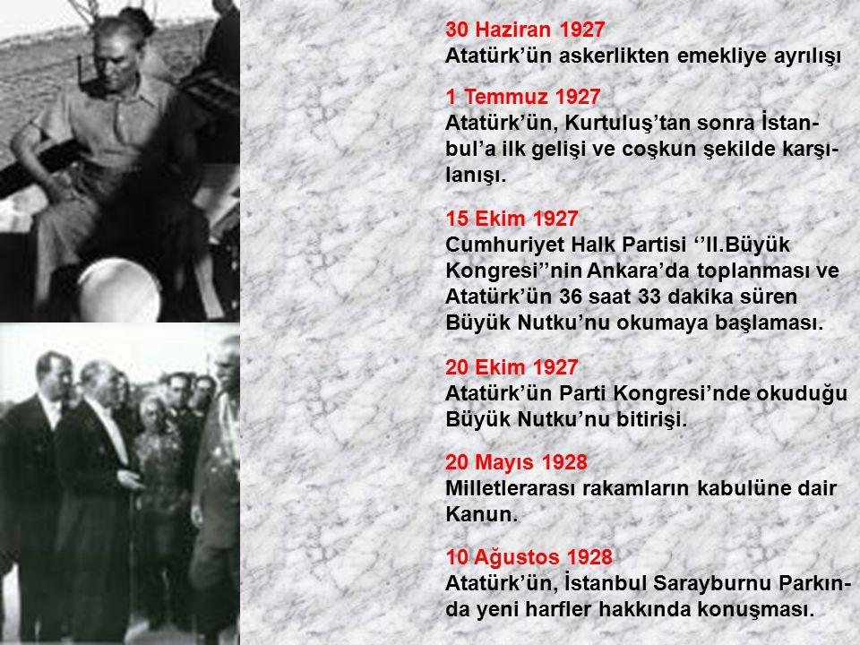 30 Haziran 1927 Atatürk'ün askerlikten emekliye ayrılışı. 1 Temmuz 1927. Atatürk'ün, Kurtuluş'tan sonra İstan-